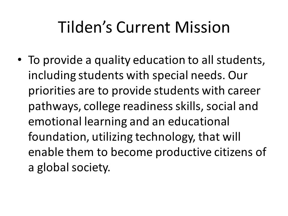Tildens Current Mission To provide a quality education to all students, including students with special needs.