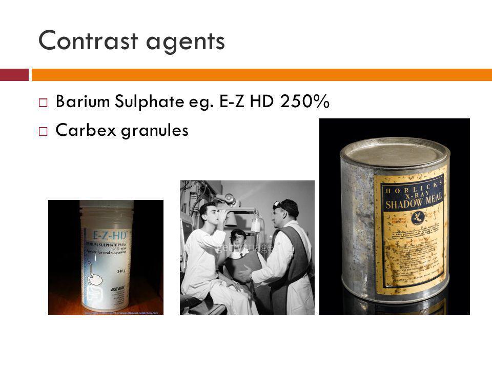 Contrast agents Barium Sulphate eg. E-Z HD 250% Carbex granules