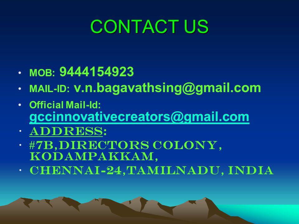 CONTACT US MOB: 9444154923 MAIL-ID: v.n.bagavathsing@gmail.com Official Mail-Id: gccinnovativecreators@gmail.com gccinnovativecreators@gmail.com Addre