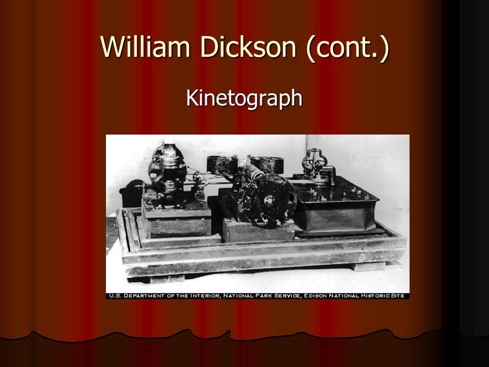 William Dickson (cont.) Kinetograph