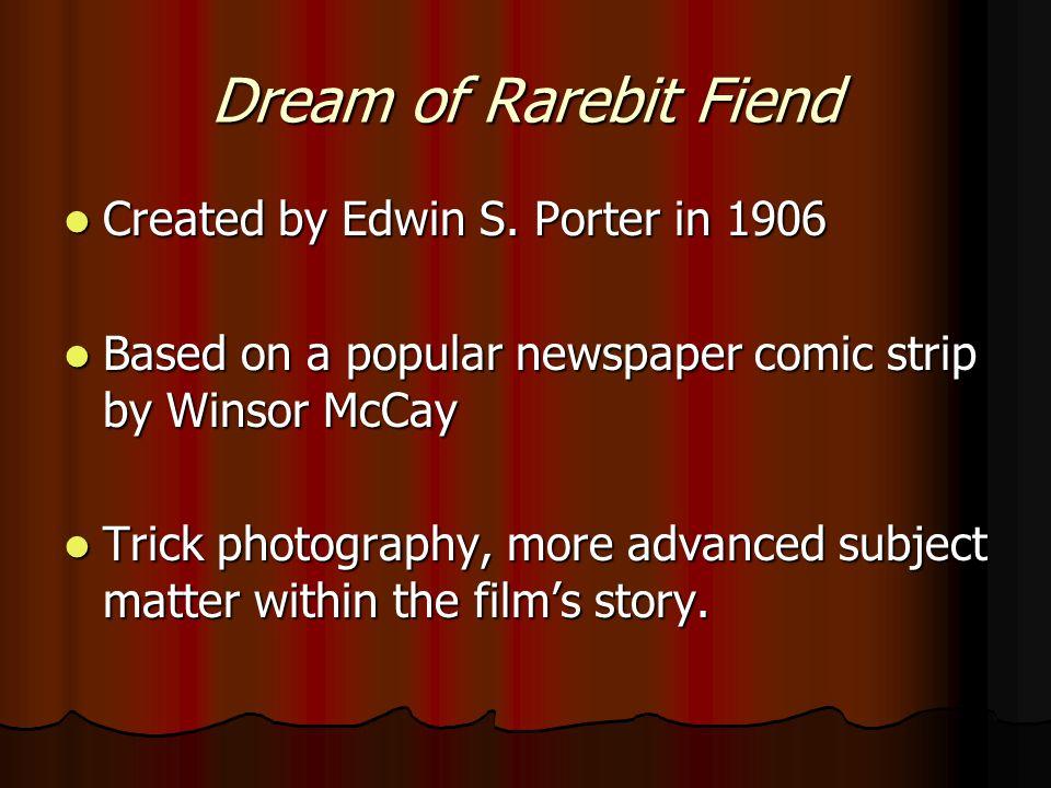 Dream of Rarebit Fiend Created by Edwin S. Porter in 1906 Created by Edwin S.