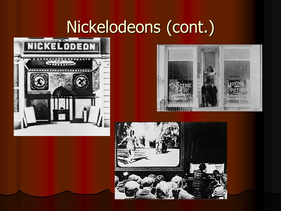 Nickelodeons (cont.)
