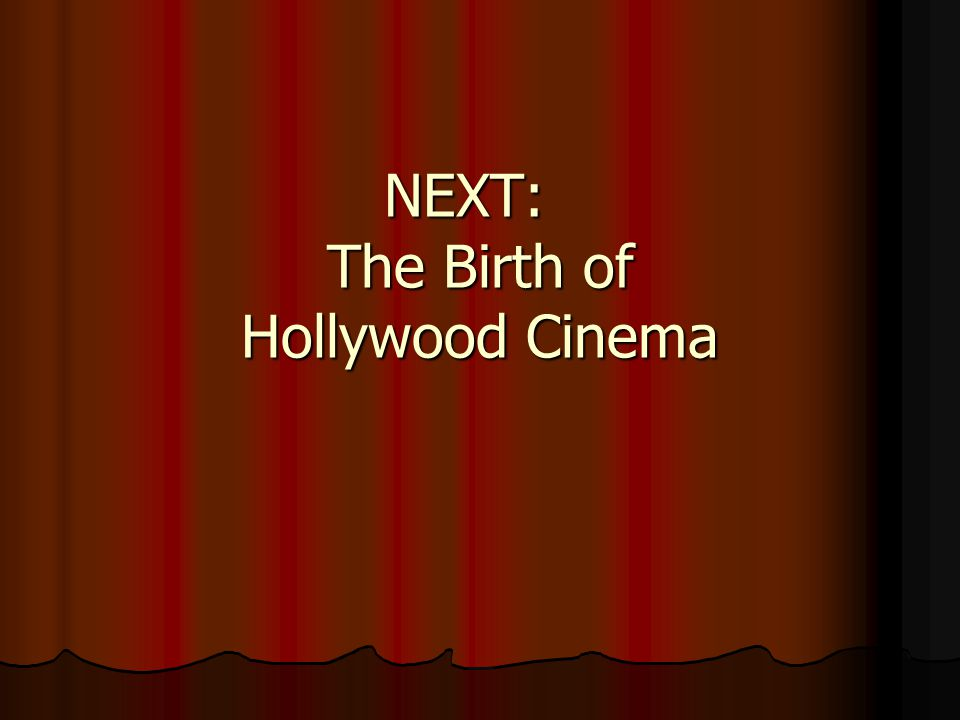 NEXT: The Birth of Hollywood Cinema
