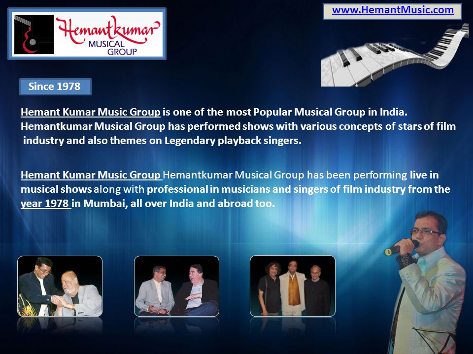 Performed more than 1,000 Shows Till date, Hemantkumar Musical Group has performed above 1000 shows with various concepts of stars of film industry and also themes on Legendary playback singers namely that of Late Raj kapoor, devanand, Shammi kapoor, Rajesh Khanna, Nargis Dutt, Mohd.