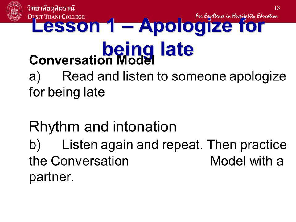 13 Lesson 1 – Apologize for being late Conversation Model a) Read and listen to someone apologize for being late Rhythm and intonation b)Listen again