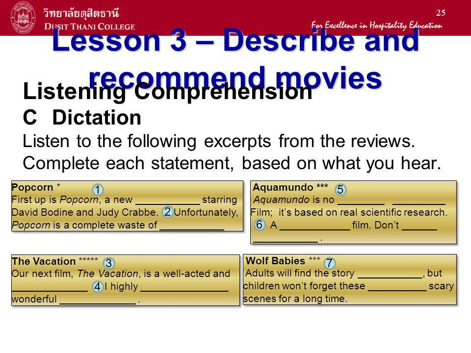 25 Lesson 3 – Describe and recommend movies Listening Comprehension CDictation Listen to the following excerpts from the reviews. Complete each statem