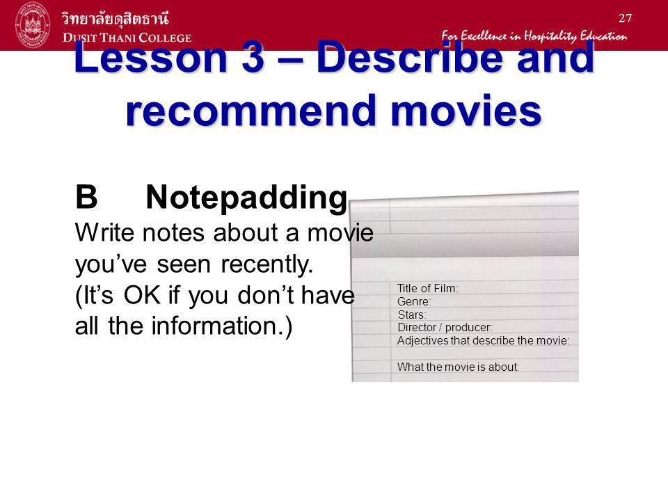 27 Lesson 3 – Describe and recommend movies Title of Film: Genre: Stars: Director / producer: Adjectives that describe the movie: What the movie is ab