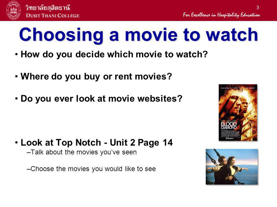 3 Choosing a movie to watch How do you decide which movie to watch? Where do you buy or rent movies? Do you ever look at movie websites? Look at Top N