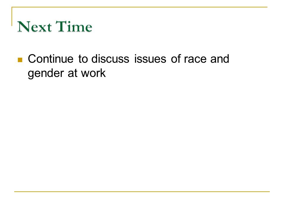 Continue to discuss issues of race and gender at work