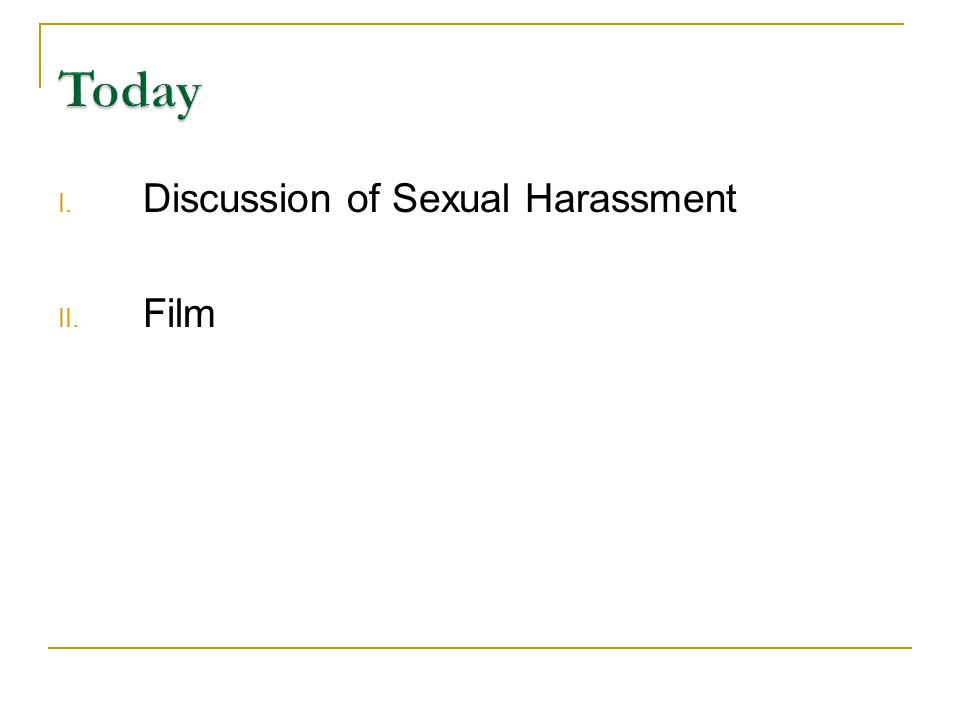 I. Discussion of Sexual Harassment II. Film