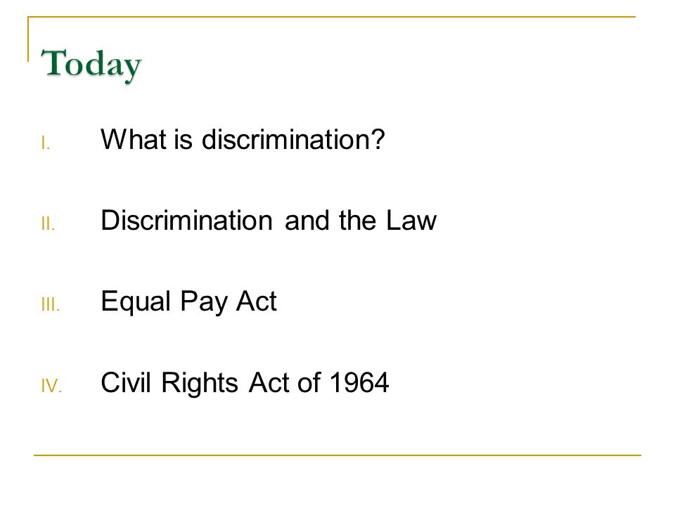 I. What is discrimination. II. Discrimination and the Law III.