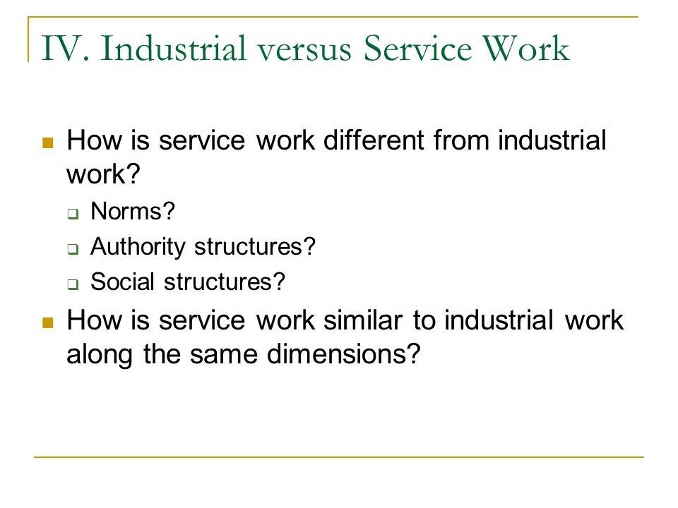 IV. Industrial versus Service Work How is service work different from industrial work.
