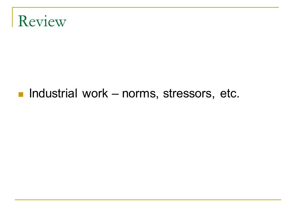 Review Industrial work – norms, stressors, etc.
