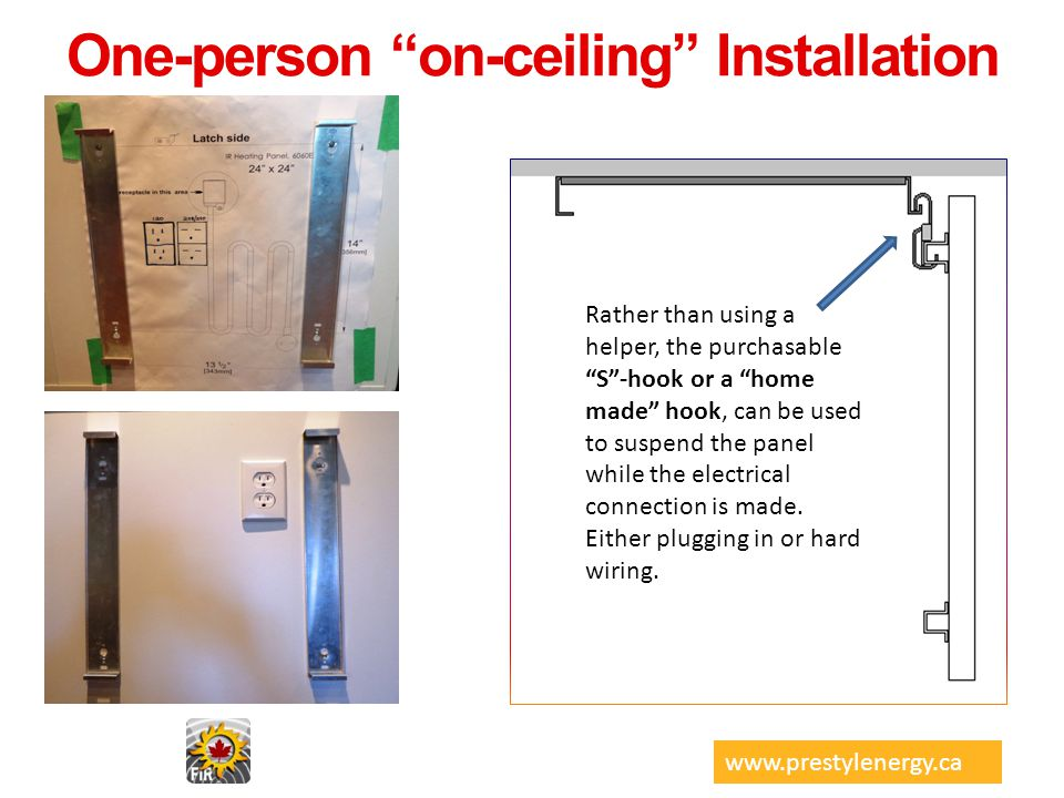 One-person on-ceiling Installation Rather than using a helper, the purchasable S-hook or a home made hook, can be used to suspend the panel while the