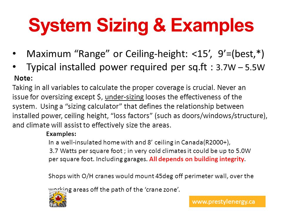 System Sizing & Examples Maximum Range or Ceiling-height: <15, 9=(best,*) Typical installed power required per sq.ft : 3.7W – 5.5W Note: Taking in all