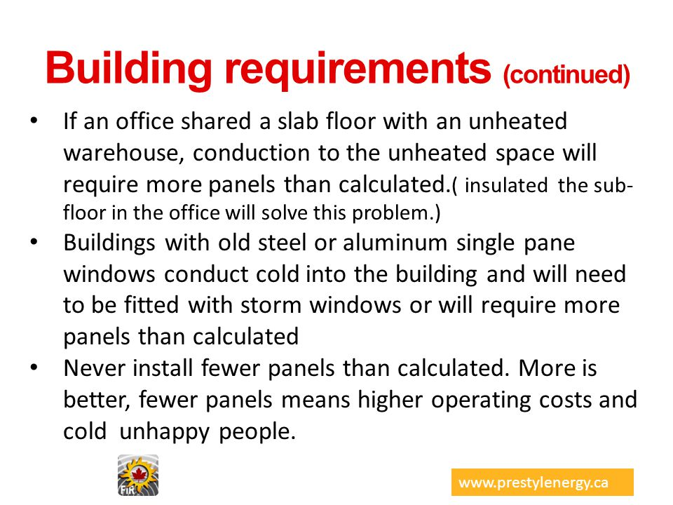 Building requirements (continued) If an office shared a slab floor with an unheated warehouse, conduction to the unheated space will require more pane