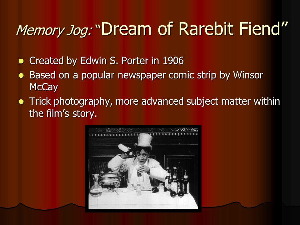Memory Jog: Dream of Rarebit Fiend Created by Edwin S. Porter in 1906 Created by Edwin S. Porter in 1906 Based on a popular newspaper comic strip by W