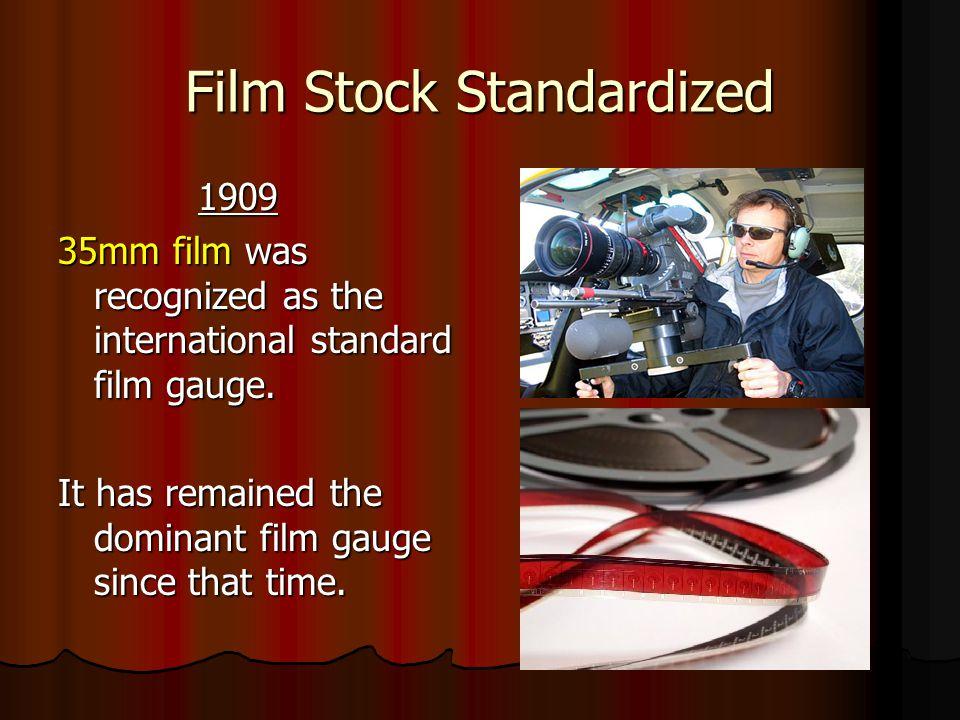 Film Stock Standardized 1909 1909 35mm film was recognized as the international standard film gauge.