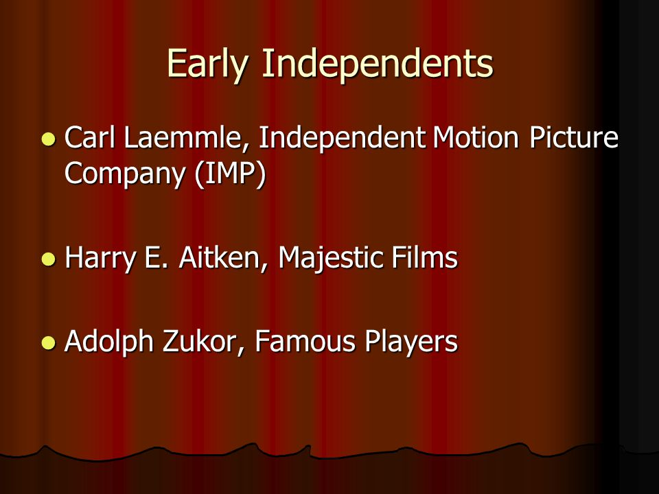 Early Independents Carl Laemmle, Independent Motion Picture Company (IMP) Carl Laemmle, Independent Motion Picture Company (IMP) Harry E.
