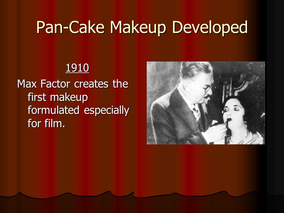 Pan-Cake Makeup Developed 1910 1910 Max Factor creates the first makeup formulated especially for film.