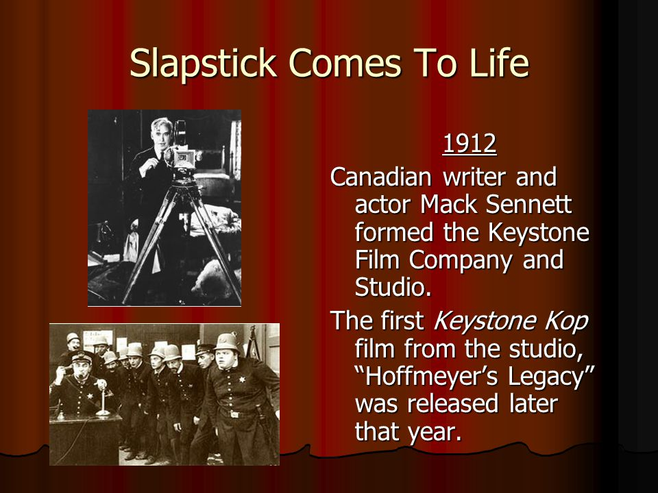 Slapstick Comes To Life 1912 1912 Canadian writer and actor Mack Sennett formed the Keystone Film Company and Studio.