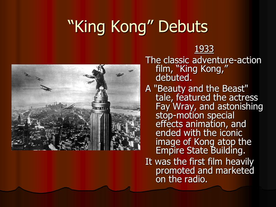 King Kong Debuts 1933 1933 The classic adventure-action film, King Kong, debuted.