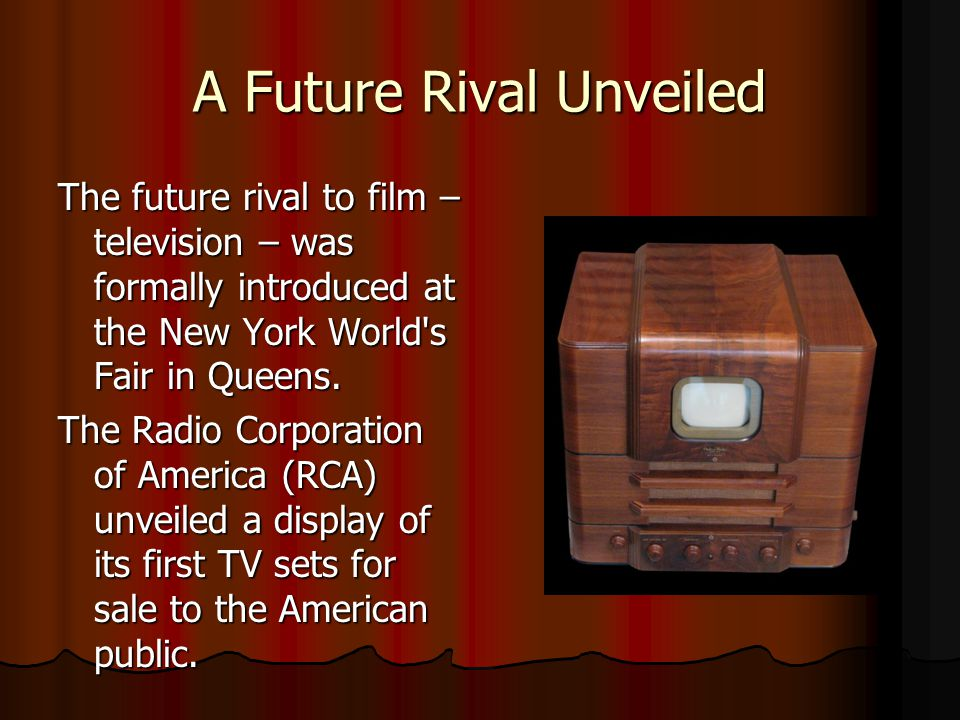 A Future Rival Unveiled The future rival to film – television – was formally introduced at the New York World s Fair in Queens.