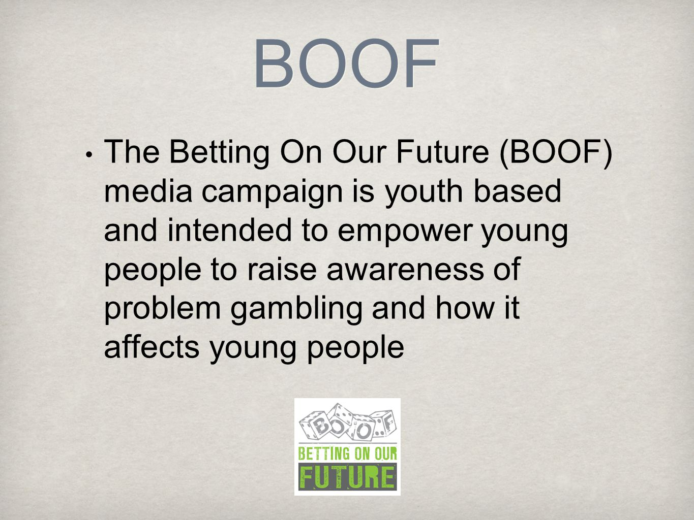 BOOF The Betting On Our Future (BOOF) media campaign is youth based and intended to empower young people to raise awareness of problem gambling and ho