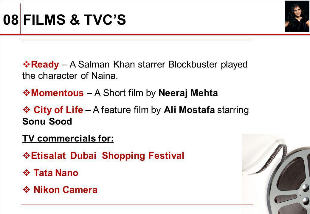 08 FILMS & TVCS 9 Ready – A Salman Khan starrer Blockbuster played the character of Naina. Momentous – A Short film by Neeraj Mehta City of Life – A f