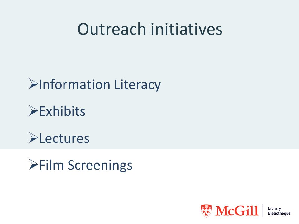 Outreach initiatives Information Literacy Exhibits Lectures Film Screenings