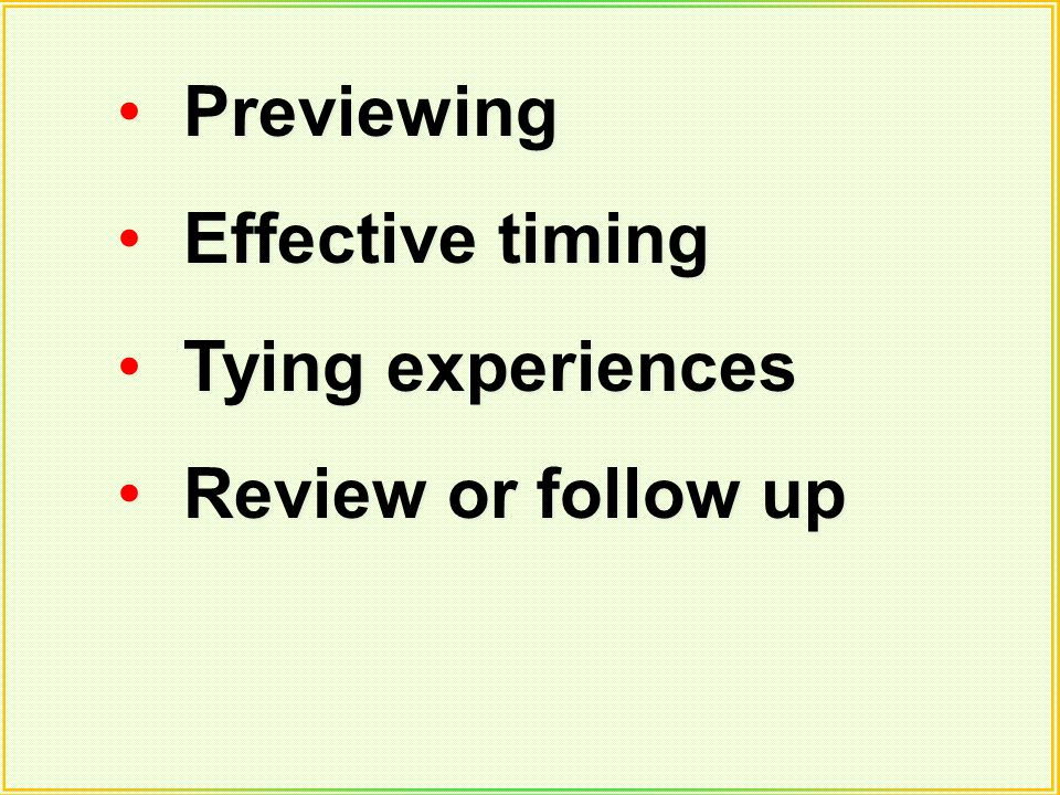Previewing Effective timing Tying experiences Review or follow up