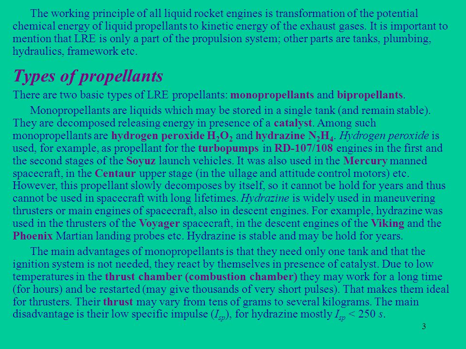 3 Types of propellants The working principle of all liquid rocket engines is transformation of the potential chemical energy of liquid propellants to