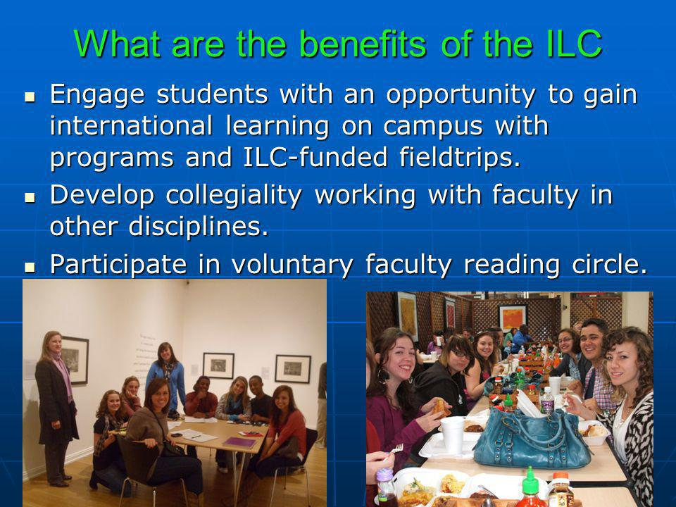 What are the benefits of the ILC Engage students with an opportunity to gain international learning on campus with programs and ILC-funded fieldtrips.