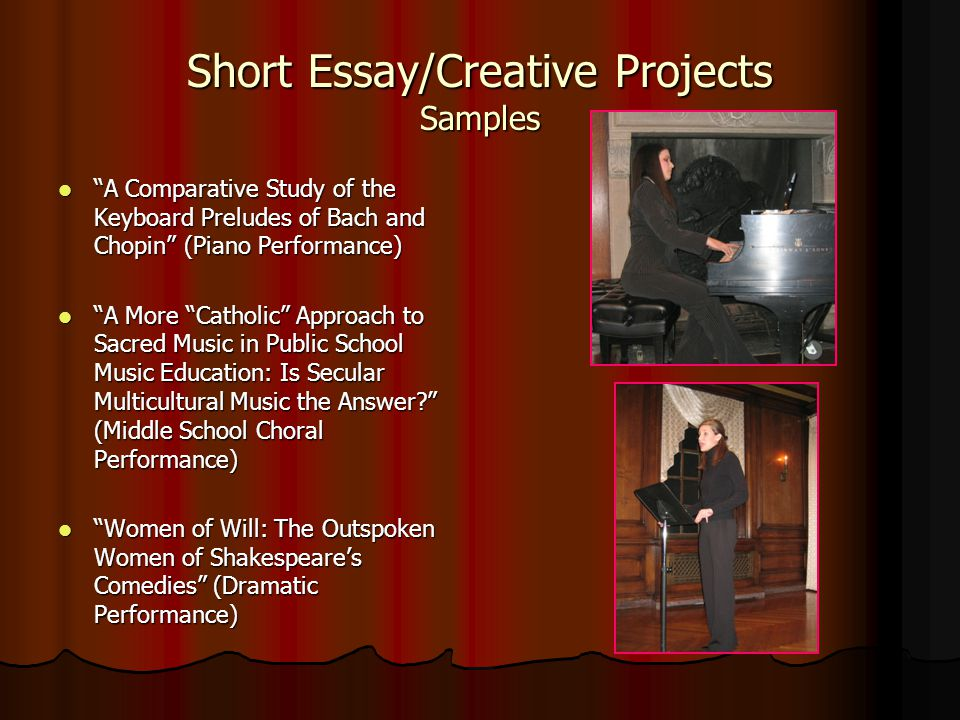 Short Essay/Creative Projects Samples A Comparative Study of the Keyboard Preludes of Bach and Chopin (Piano Performance) A Comparative Study of the Keyboard Preludes of Bach and Chopin (Piano Performance) A More Catholic Approach to Sacred Music in Public School Music Education: Is Secular Multicultural Music the Answer.