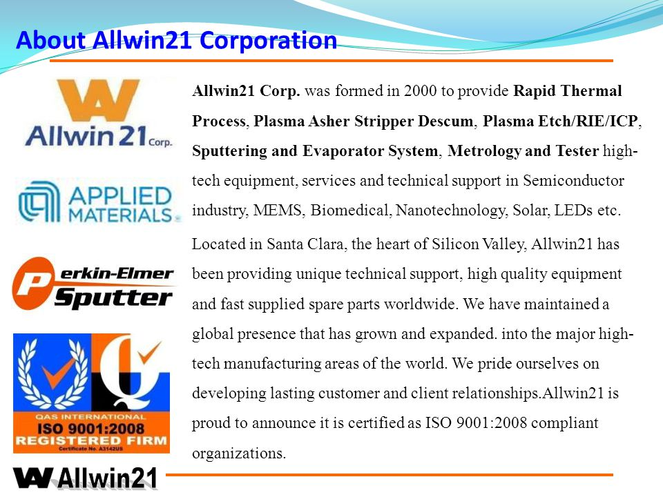 Allwin21 Mission Statement To deliver unique, high value-added solutions to our customers, using Allwin21 s proven products that are leveraged by our innovative technologies.