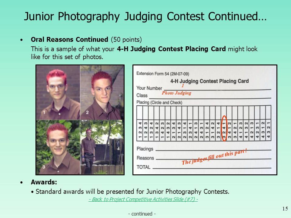 Junior Photography Judging Contest Continued… Oral Reasons Continued (50 points) This is a sample of what your 4-H Judging Contest Placing Card might look like for this set of photos.
