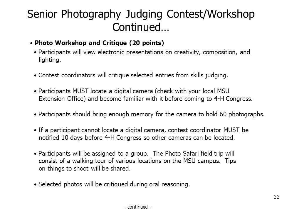 Senior Photography Judging Contest/Workshop Continued… Photo Workshop and Critique (20 points) Participants will view electronic presentations on crea