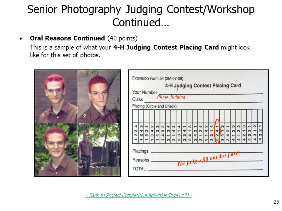 Senior Photography Judging Contest/Workshop Continued… Oral Reasons Continued (40 points) This is a sample of what your 4-H Judging Contest Placing Card might look like for this set of photos.