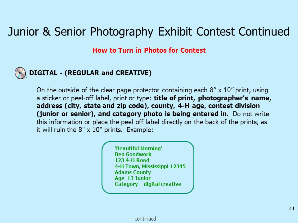 Junior & Senior Photography Exhibit Contest Continued How to Turn in Photos for Contest 41 Beautiful Morning Ben Goodwork 123 4-H Road 4-H Town, Missi
