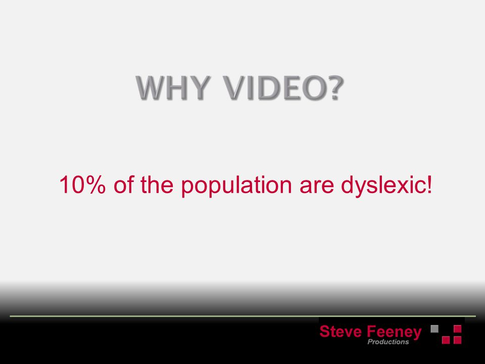10% of the population are dyslexic!