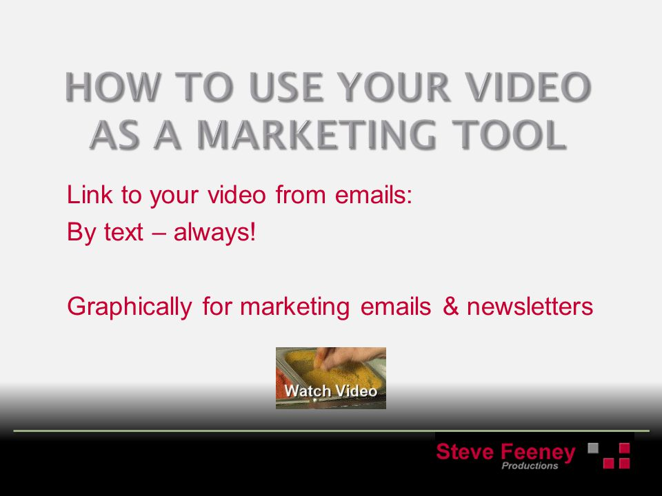 Link to your video from emails: By text – always! Graphically for marketing emails & newsletters