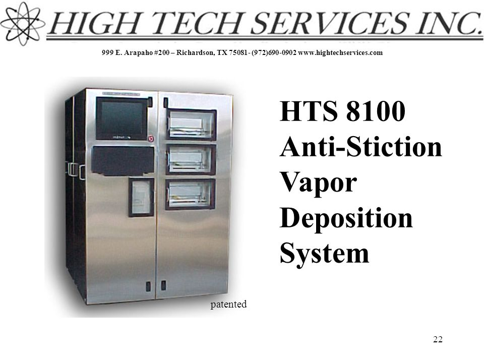 999 E. Arapaho #200 – Richardson, TX 75081- (972)690-0902 www.hightechservices.com 22 patented HTS 8100 Anti-Stiction Vapor Deposition System