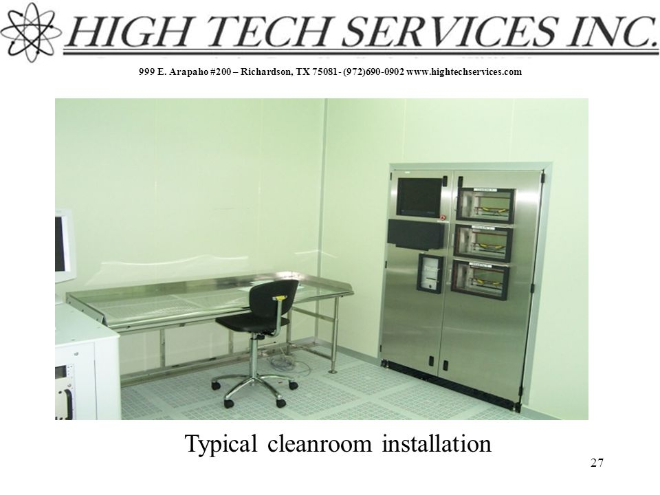 999 E. Arapaho #200 – Richardson, TX 75081- (972)690-0902 www.hightechservices.com Typical cleanroom installation 27