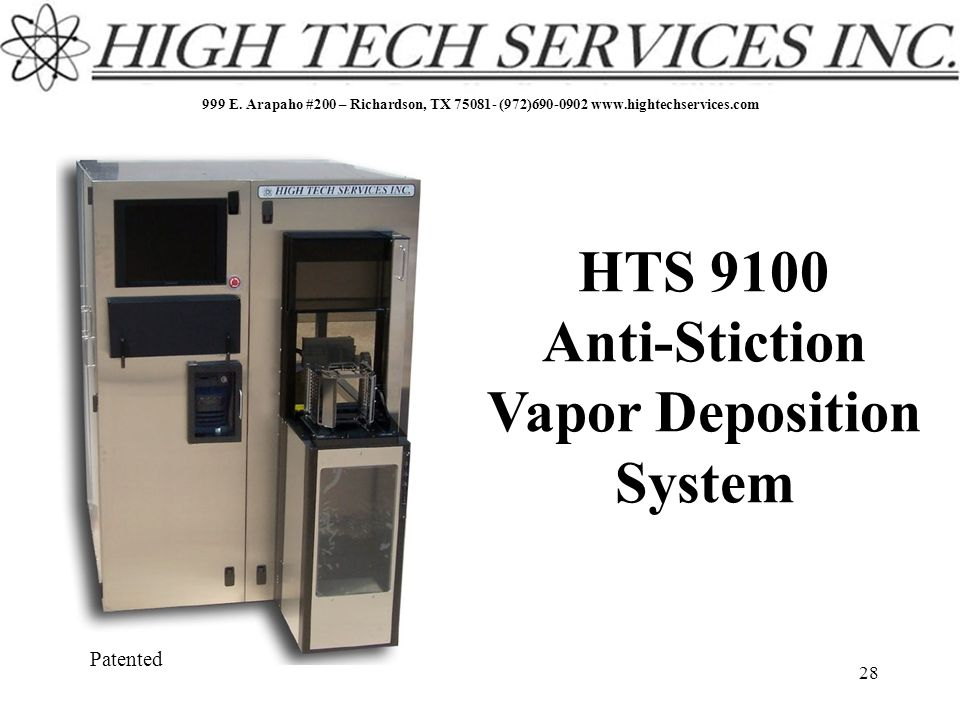 999 E. Arapaho #200 – Richardson, TX 75081- (972)690-0902 www.hightechservices.com 28 HTS 9100 Anti-Stiction Vapor Deposition System Patented