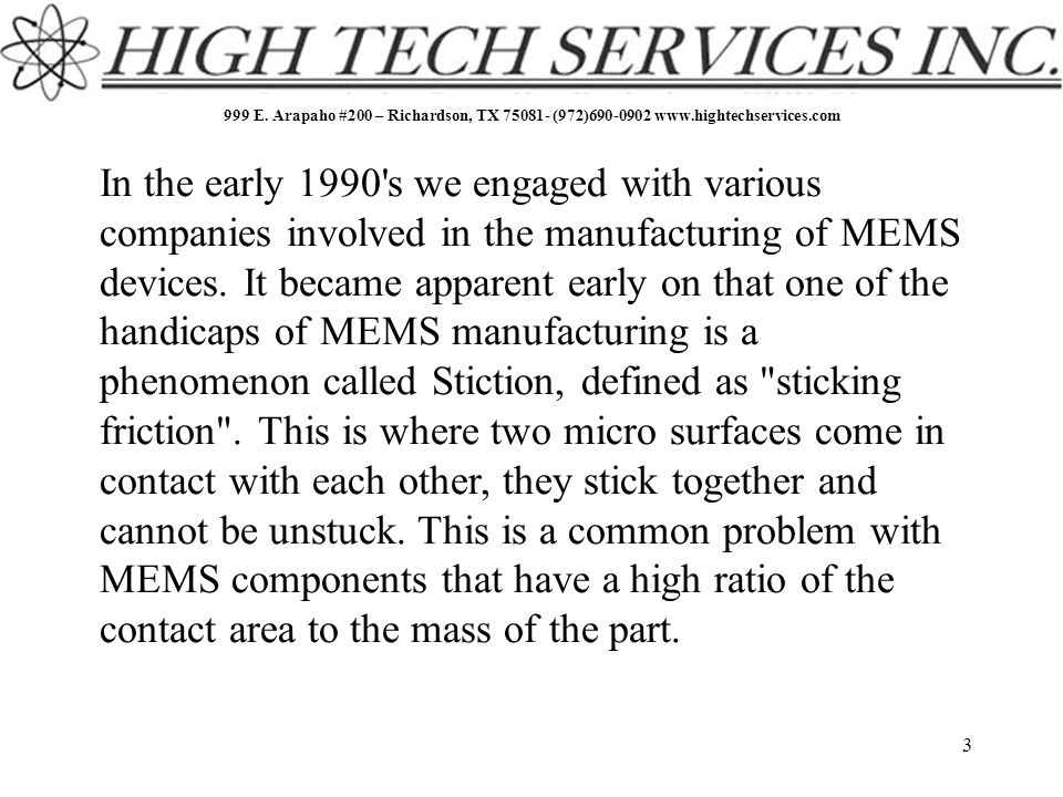 999 E. Arapaho #200 – Richardson, TX 75081- (972)690-0902 www.hightechservices.com 3 In the early 1990's we engaged with various companies involved in