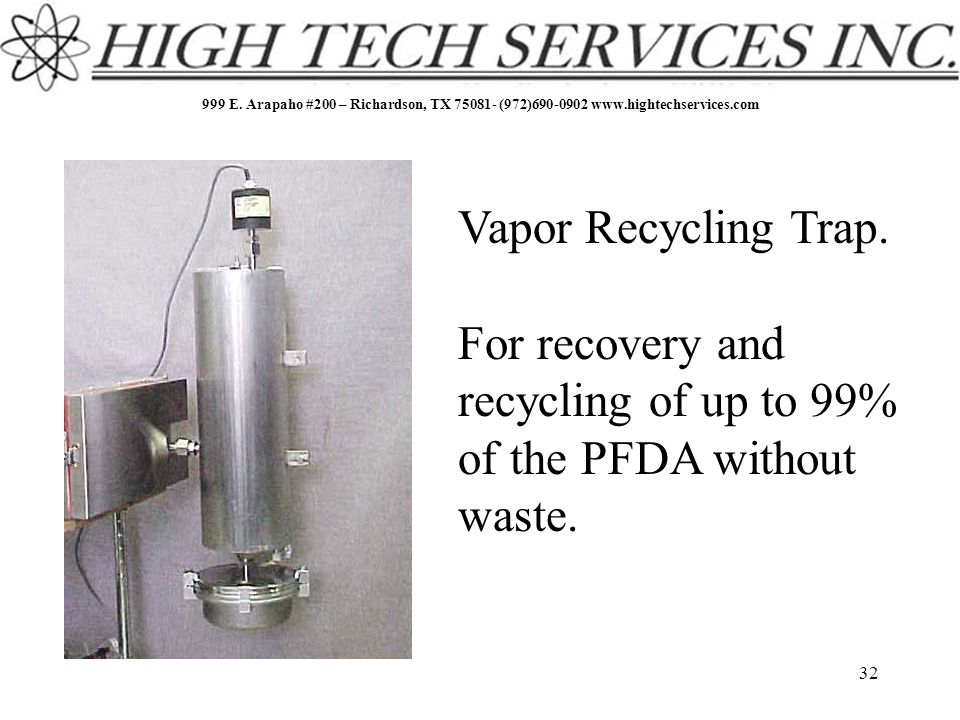999 E. Arapaho #200 – Richardson, TX 75081- (972)690-0902 www.hightechservices.com 32 Vapor Recycling Trap. For recovery and recycling of up to 99% of