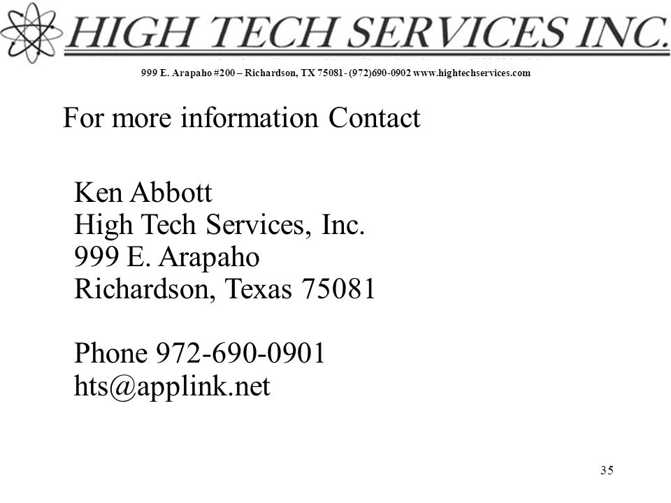 999 E. Arapaho #200 – Richardson, TX 75081- (972)690-0902 www.hightechservices.com 35 For more information Contact Ken Abbott High Tech Services, Inc.