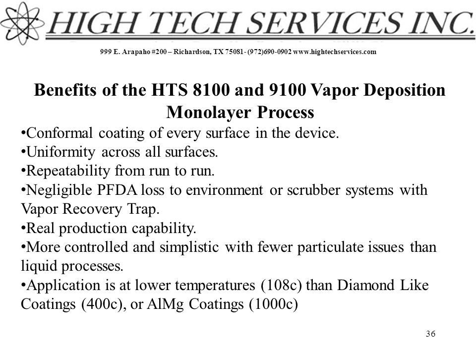 999 E. Arapaho #200 – Richardson, TX 75081- (972)690-0902 www.hightechservices.com 36 Benefits of the HTS 8100 and 9100 Vapor Deposition Monolayer Pro