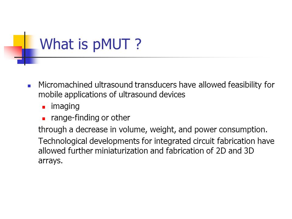 What is pMUT ? Micromachined ultrasound transducers have allowed feasibility for mobile applications of ultrasound devices imaging range-finding or ot