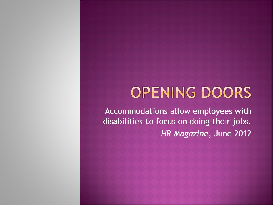 Accommodations allow employees with disabilities to focus on doing their jobs. HR Magazine, June 2012